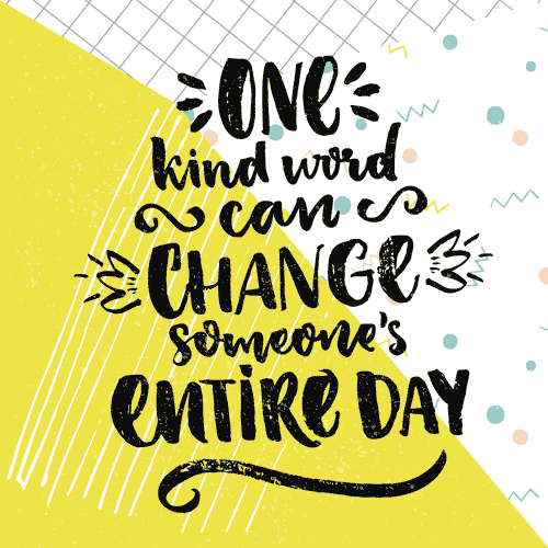 One kind word can change someones entire day