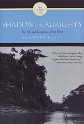 Shadow of the Almighty: Life and Testament of Jim Elliot
