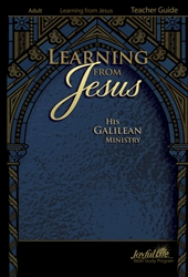 Learning from Jesus: His Galilean Ministry Teacher Guide